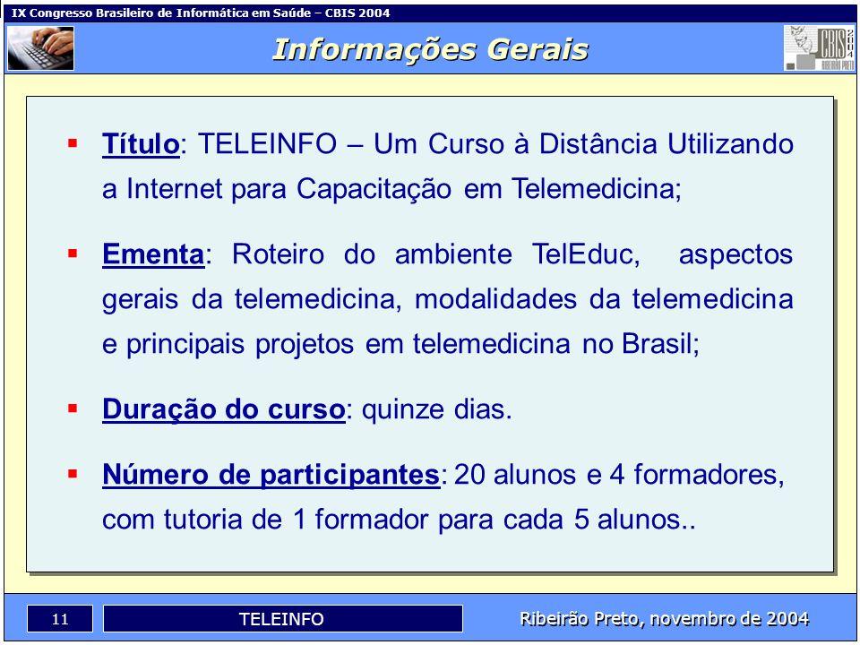 Informações Gerais Título: TELEINFO – Um Curso à Distância Utilizando a Internet para Capacitação em Telemedicina;