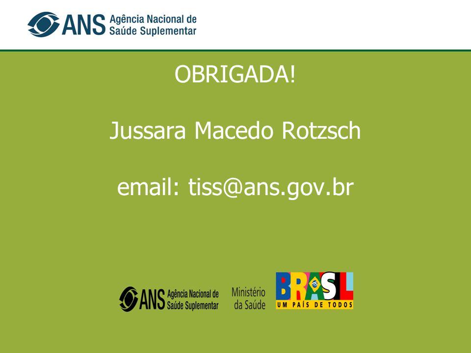 OBRIGADA! Jussara Macedo Rotzsch email: tiss@ans.gov.br