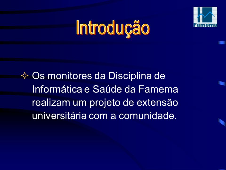 Introdução Os monitores da Disciplina de Informática e Saúde da Famema realizam um projeto de extensão universitária com a comunidade.
