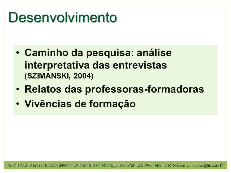 Desenvolvimento Caminho da pesquisa: análise interpretativa das entrevistas (SZIMANSKI, 2004) Relatos das professoras-formadoras.