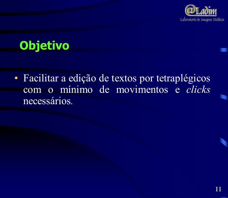 ObjetivoFacilitar a edição de textos por tetraplégicos com o mínimo de movimentos e clicks necessários.