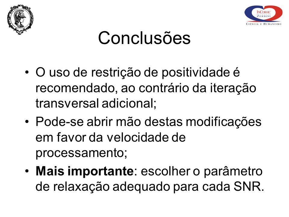 Conclusões O uso de restrição de positividade é recomendado, ao contrário da iteração transversal adicional;