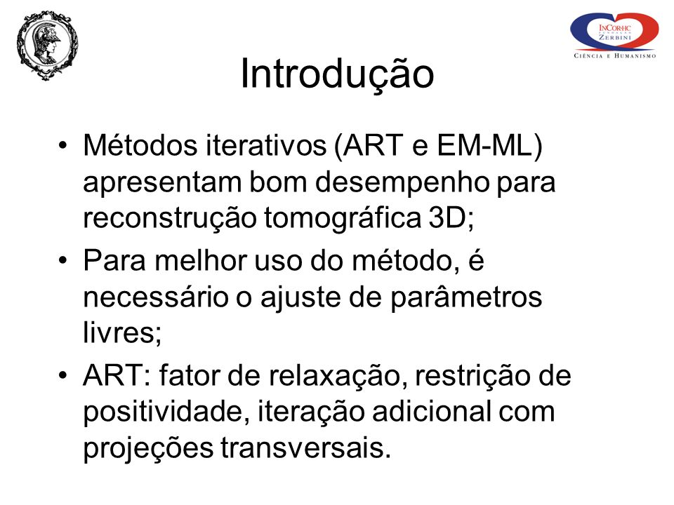 Introdução Métodos iterativos (ART e EM-ML) apresentam bom desempenho para reconstrução tomográfica 3D;