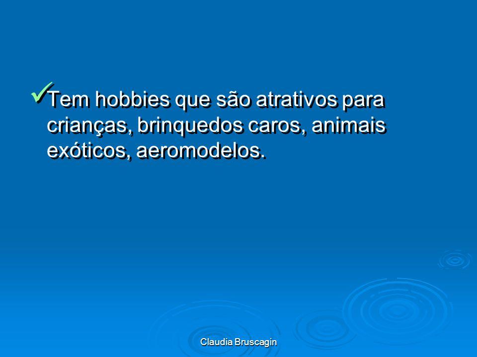 Tem hobbies que são atrativos para crianças, brinquedos caros, animais exóticos, aeromodelos.