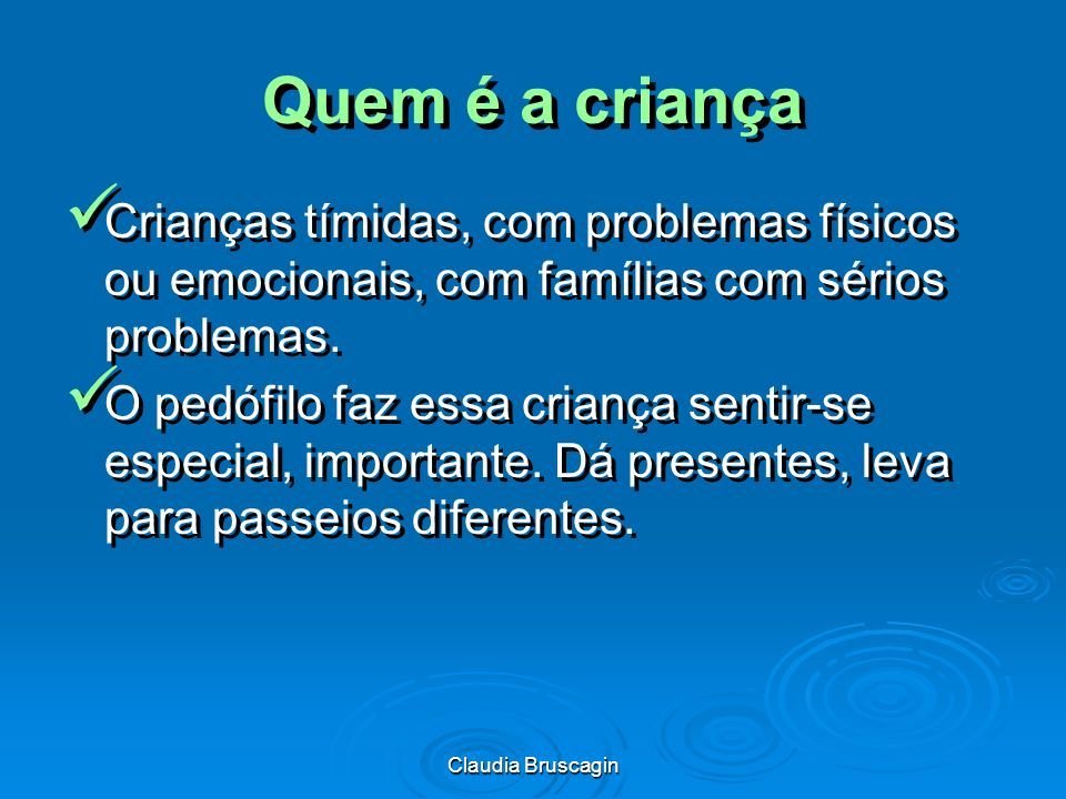 Quem é a criança Crianças tímidas, com problemas físicos ou emocionais, com famílias com sérios problemas.