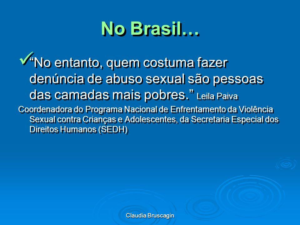 No Brasil… No entanto, quem costuma fazer denúncia de abuso sexual são pessoas das camadas mais pobres. Leila Paiva.
