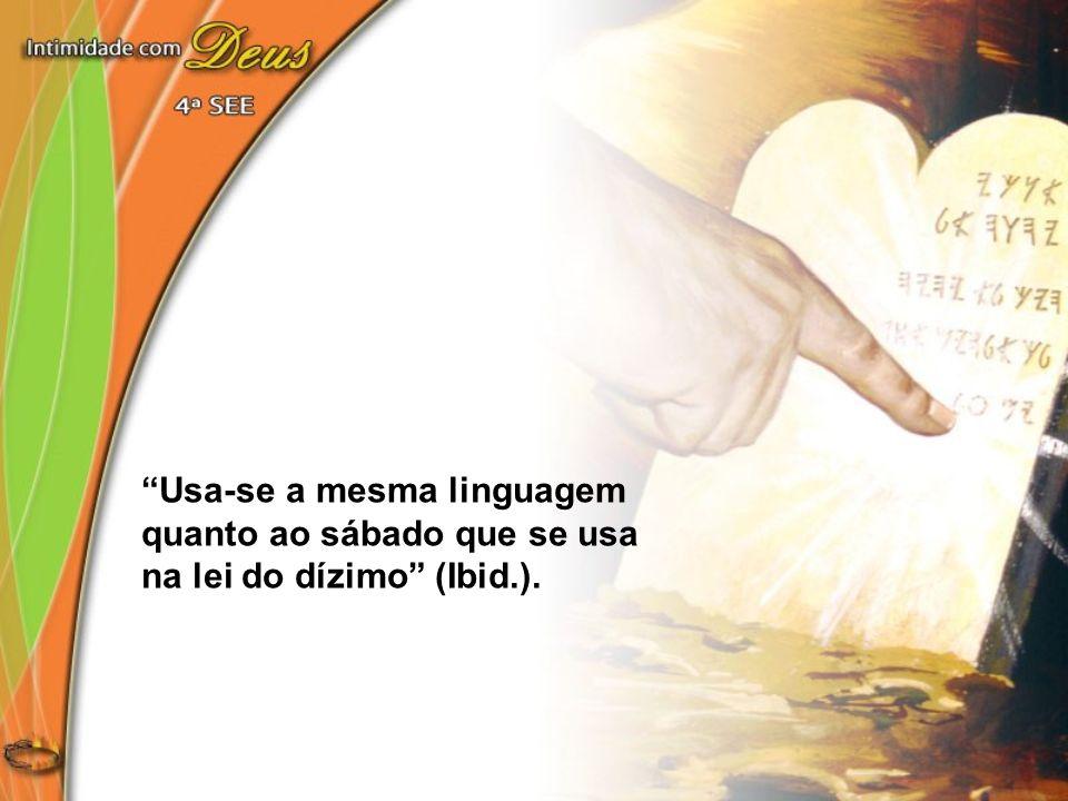 Usa-se a mesma linguagem quanto ao sábado que se usa na lei do dízimo (Ibid.).