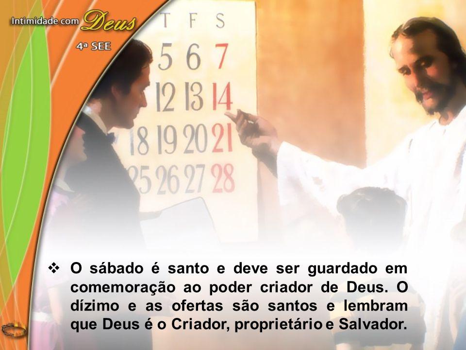 O sábado é santo e deve ser guardado em comemoração ao poder criador de Deus.