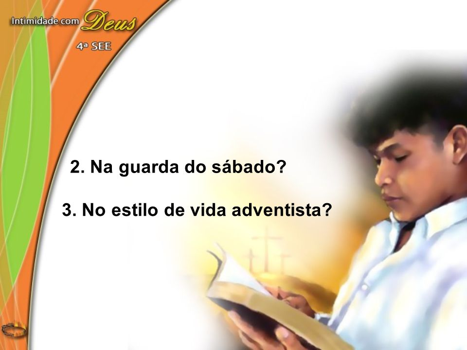 2. Na guarda do sábado 3. No estilo de vida adventista