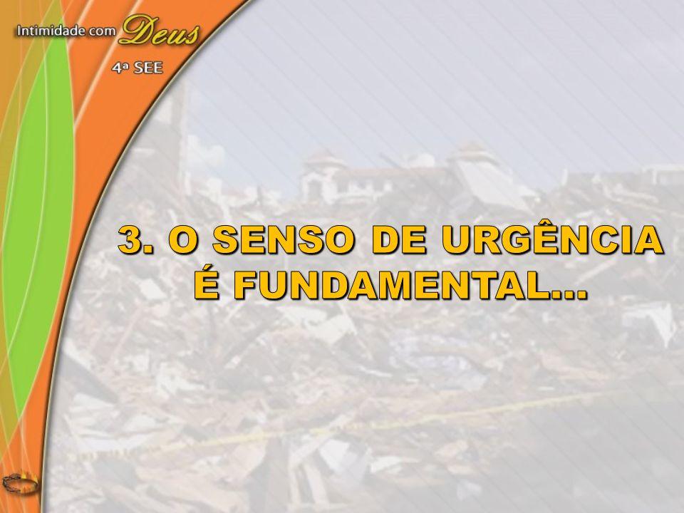 3. O senso de urgência é fundamental...