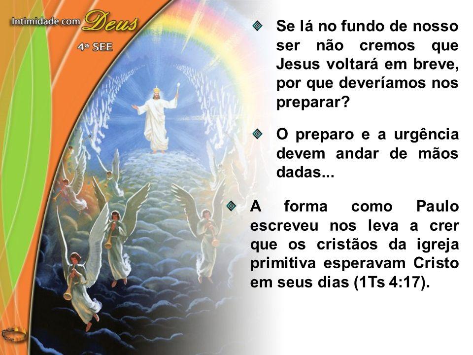 Se lá no fundo de nosso ser não cremos que Jesus voltará em breve, por que deveríamos nos preparar