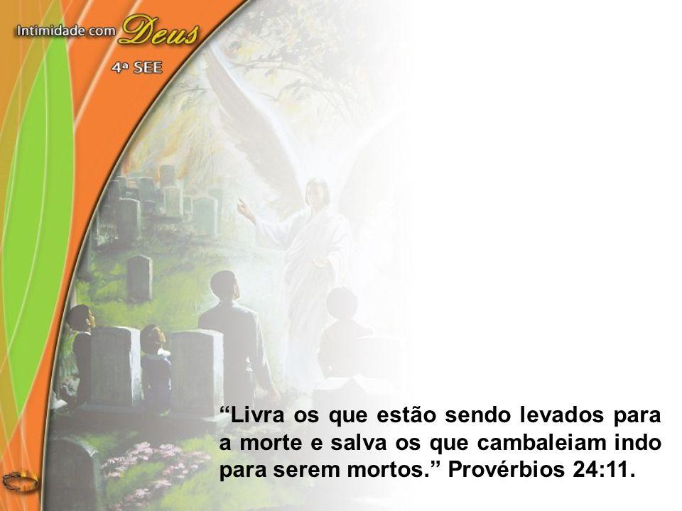 Livra os que estão sendo levados para a morte e salva os que cambaleiam indo para serem mortos. Provérbios 24:11.