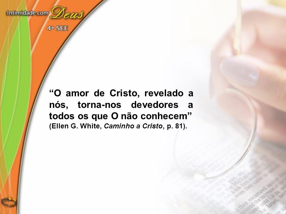 O amor de Cristo, revelado a nós, torna-nos devedores a todos os que O não conhecem
