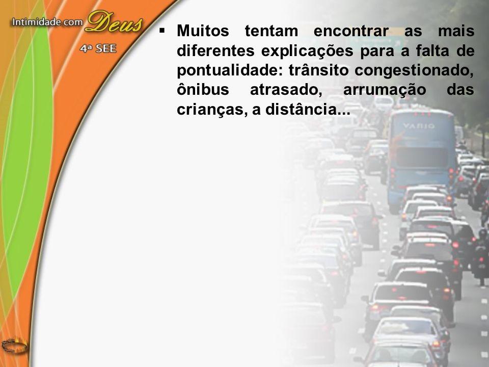 Muitos tentam encontrar as mais diferentes explicações para a falta de pontualidade: trânsito congestionado, ônibus atrasado, arrumação das crianças, a distância...