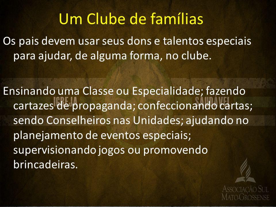Um Clube de famílias Os pais devem usar seus dons e talentos especiais para ajudar, de alguma forma, no clube.