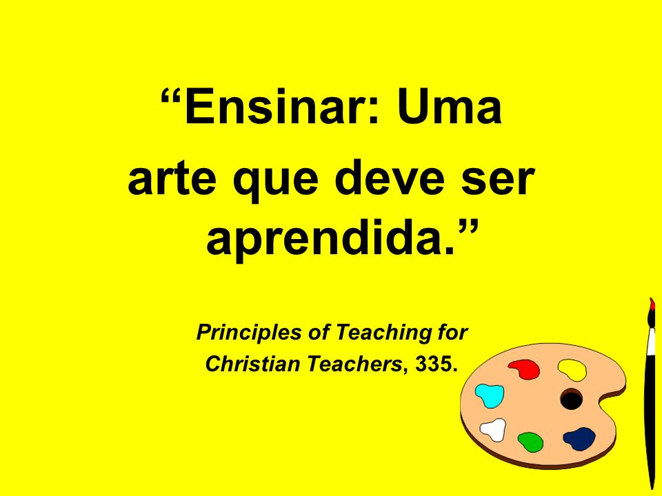 arte que deve ser aprendida. Principles of Teaching for