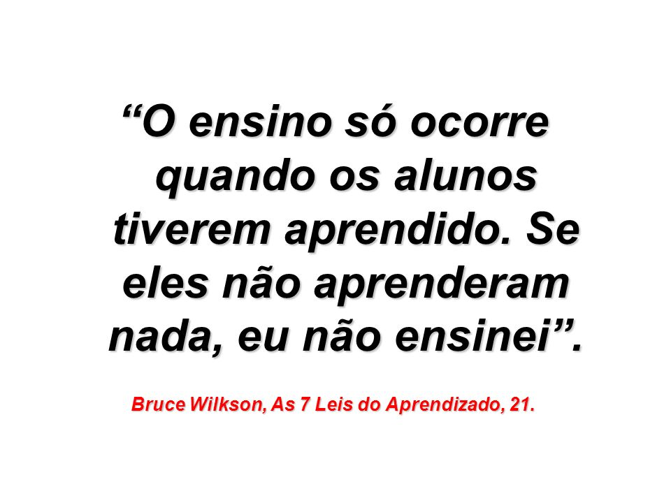 Bruce Wilkson, As 7 Leis do Aprendizado, 21.