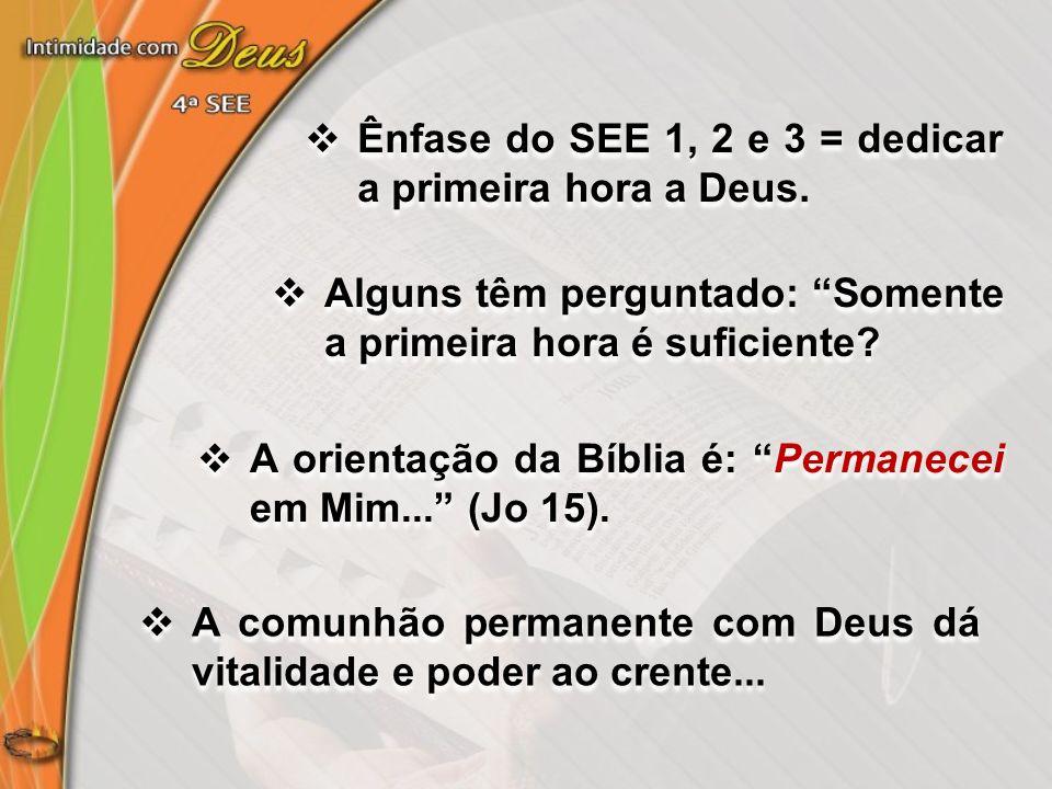 Ênfase do SEE 1, 2 e 3 = dedicar a primeira hora a Deus.