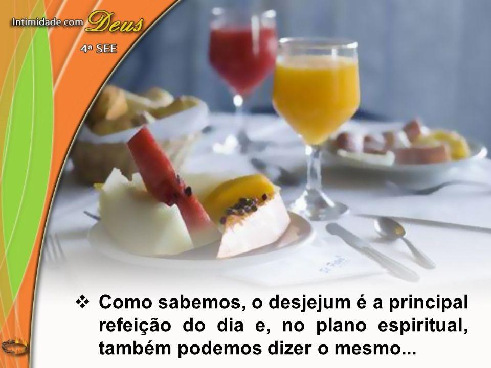 Como sabemos, o desjejum é a principal refeição do dia e, no plano espiritual, também podemos dizer o mesmo...