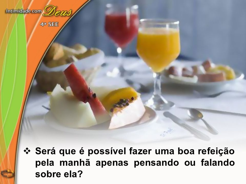 Será que é possível fazer uma boa refeição pela manhã apenas pensando ou falando sobre ela