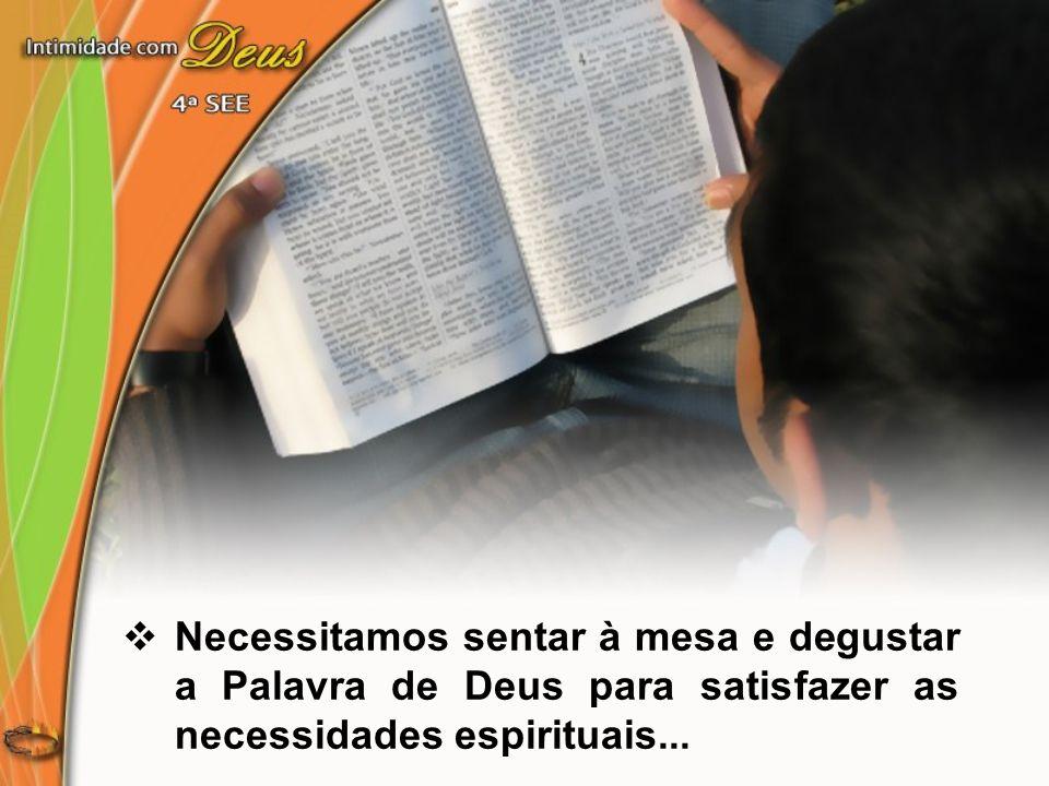 Necessitamos sentar à mesa e degustar a Palavra de Deus para satisfazer as necessidades espirituais...