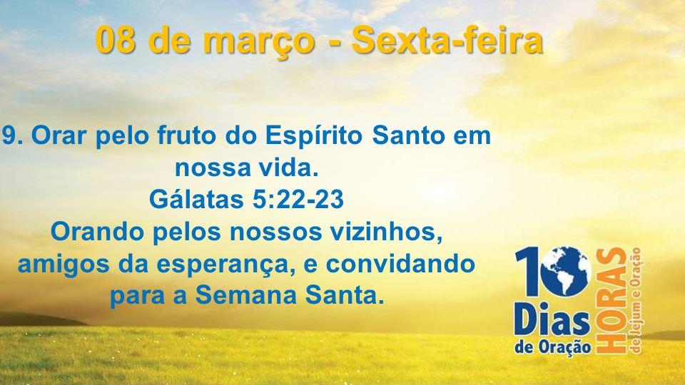 9. Orar pelo fruto do Espírito Santo em nossa vida.