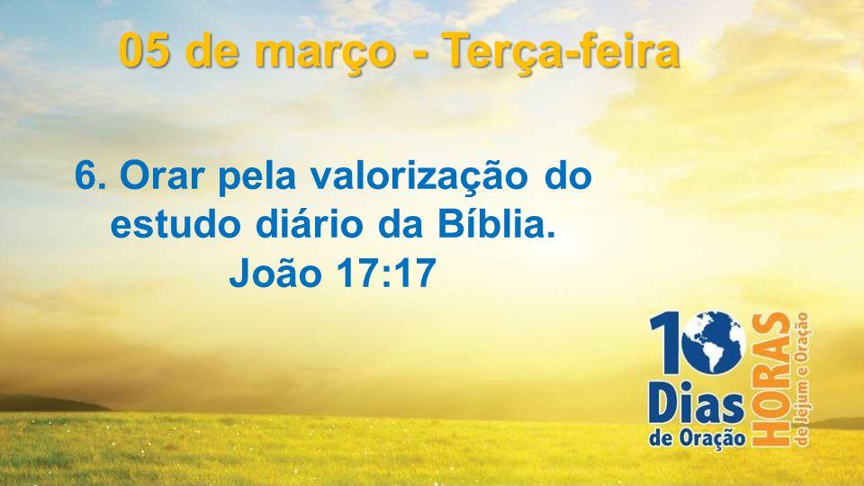6. Orar pela valorização do estudo diário da Bíblia.