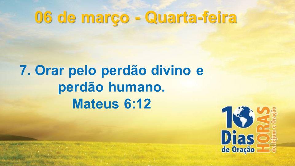 7. Orar pelo perdão divino e perdão humano.