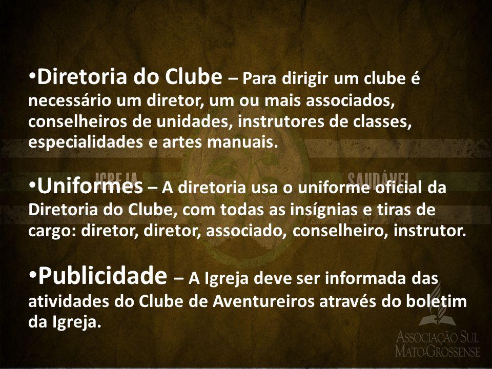 Diretoria do Clube – Para dirigir um clube é necessário um diretor, um ou mais associados, conselheiros de unidades, instrutores de classes, especialidades e artes manuais.