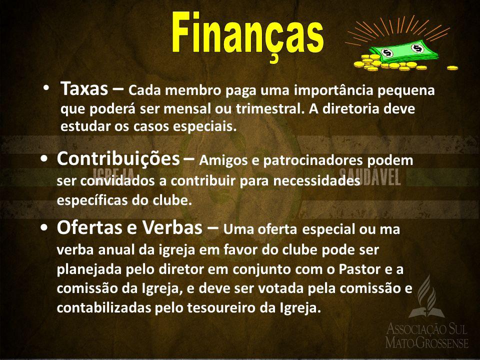 Finanças Taxas – Cada membro paga uma importância pequena que poderá ser mensal ou trimestral. A diretoria deve estudar os casos especiais.