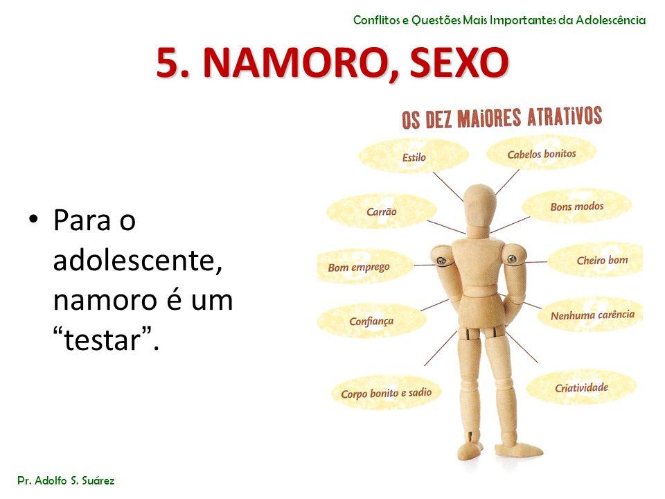 5. NAMORO, SEXO Para o adolescente, namoro é um testar .