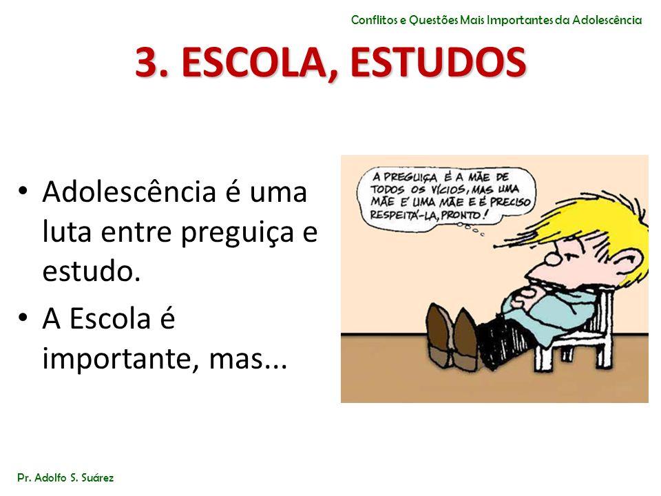 3. ESCOLA, ESTUDOS Adolescência é uma luta entre preguiça e estudo.