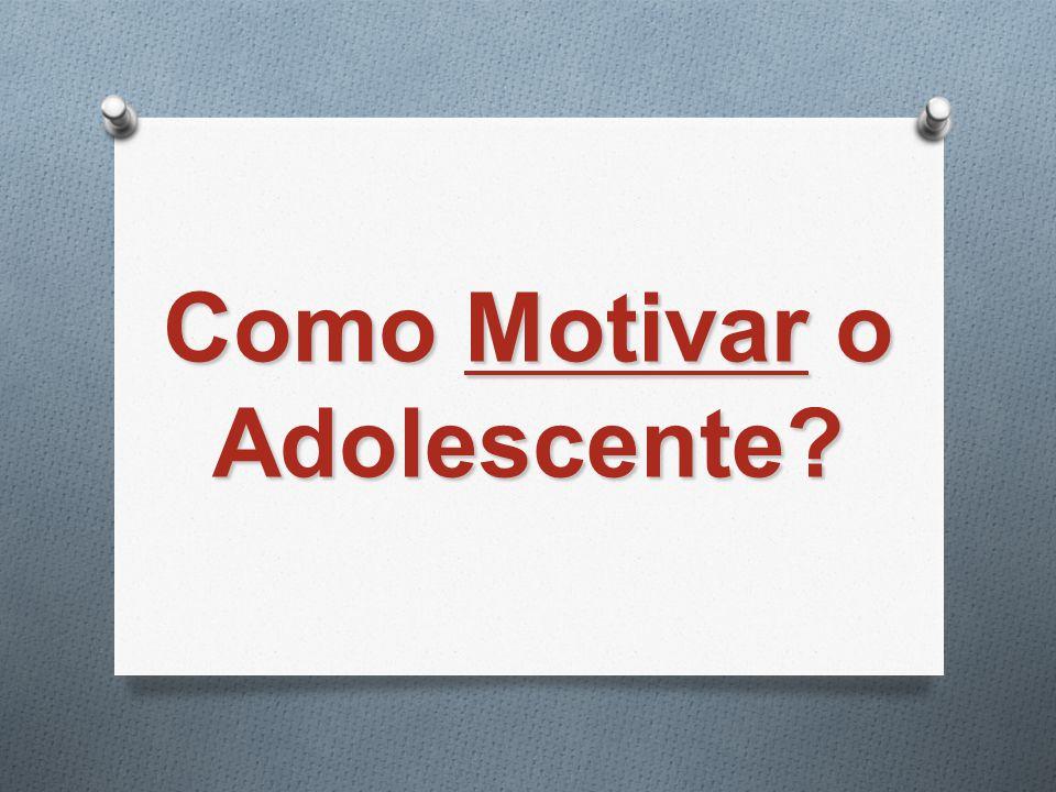 Como Motivar o Adolescente