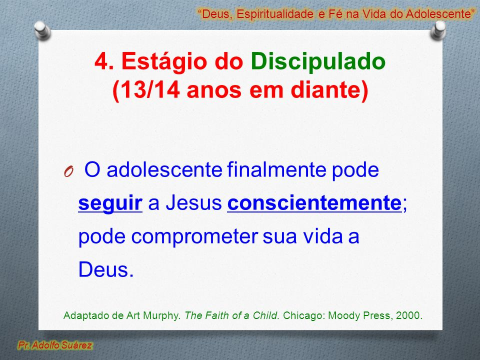 4. Estágio do Discipulado (13/14 anos em diante)