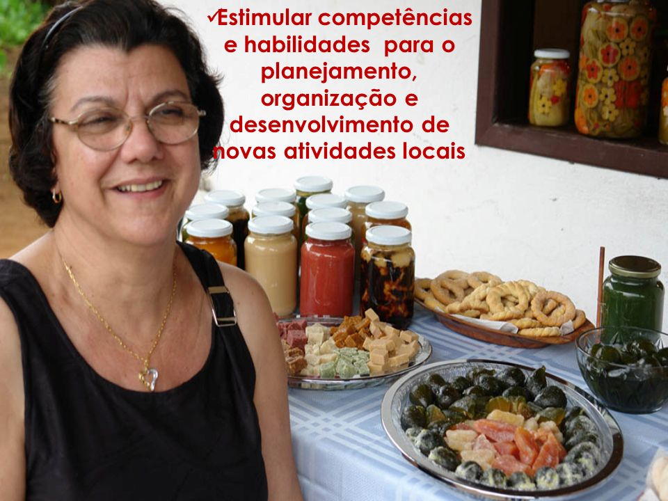 Estimular competências e habilidades para o planejamento, organização e desenvolvimento de novas atividades locais