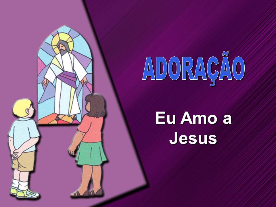 ADORAÇÃO Eu Amo a Jesus