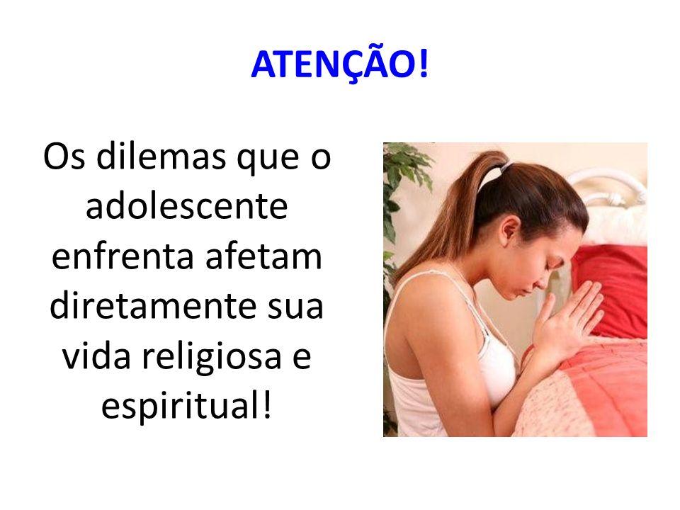 ATENÇÃO! Os dilemas que o adolescente enfrenta afetam diretamente sua vida religiosa e espiritual!