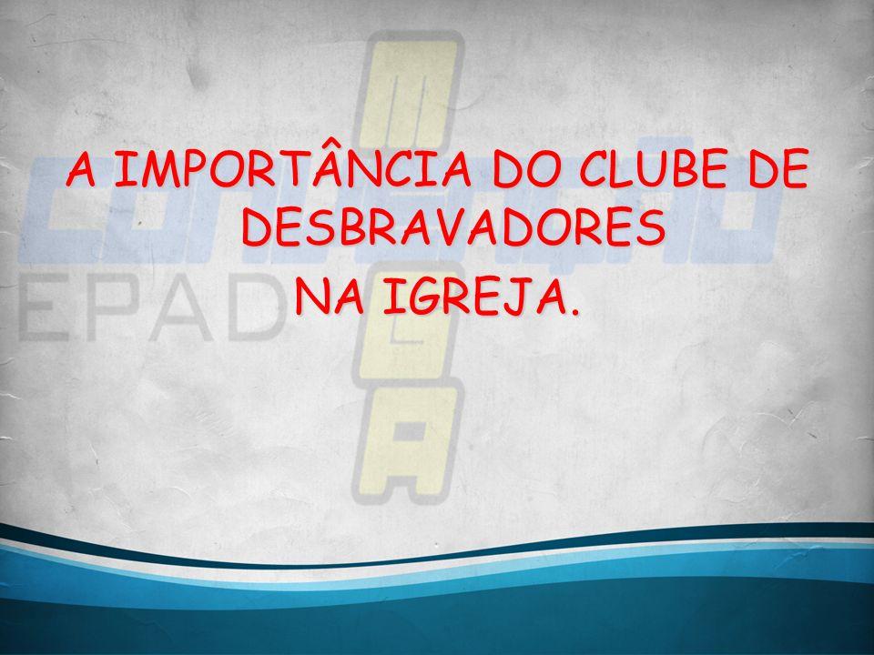 A IMPORTÂNCIA DO CLUBE DE DESBRAVADORES