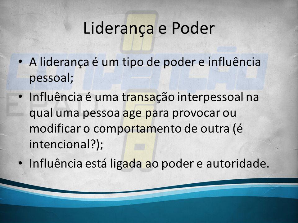 Liderança e Poder A liderança é um tipo de poder e influência pessoal;