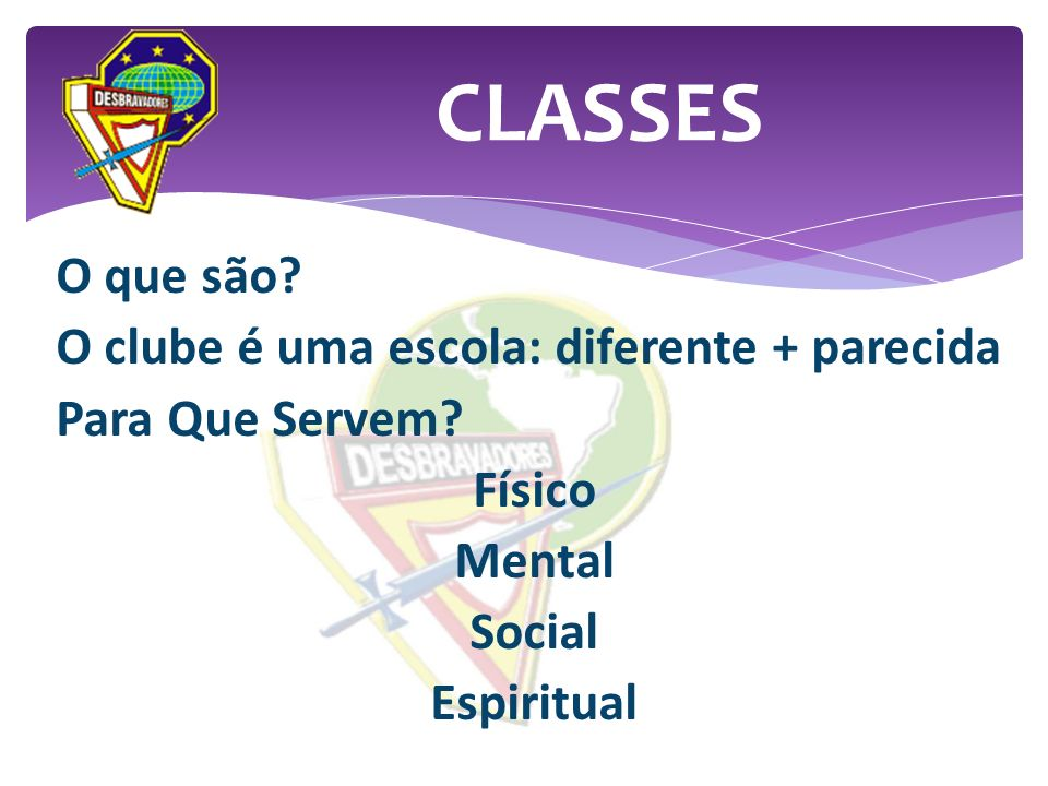 CLASSES O que são. O clube é uma escola: diferente + parecida Para Que Servem.