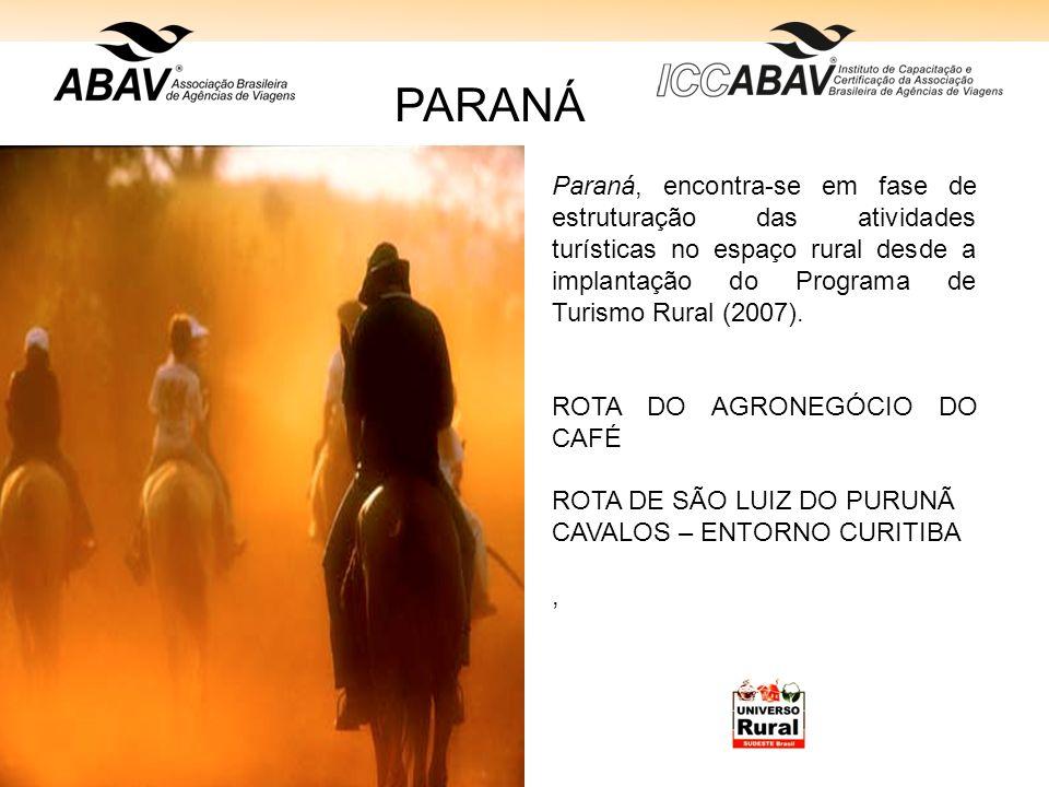 PARANÁParaná, encontra-se em fase de estruturação das atividades turísticas no espaço rural desde a implantação do Programa de Turismo Rural (2007).
