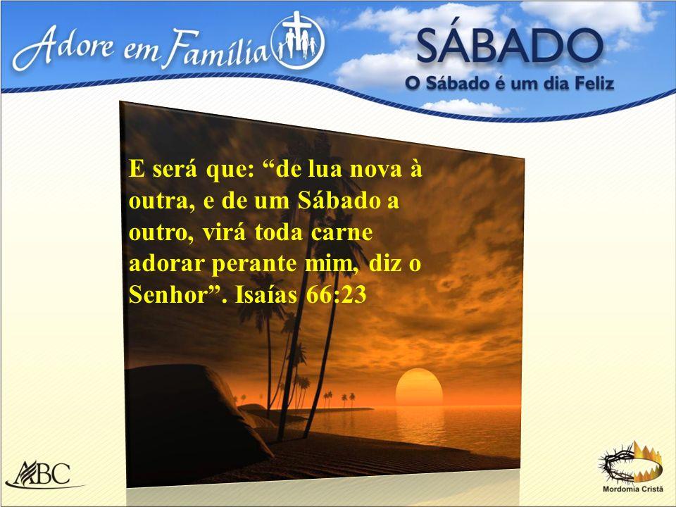 E será que: de lua nova à outra, e de um Sábado a outro, virá toda carne adorar perante mim, diz o Senhor .