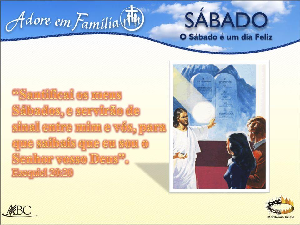 Santificai os meus Sábados, e servirão de sinal entre mim e vós, para que saibais que eu sou o Senhor vosso Deus .