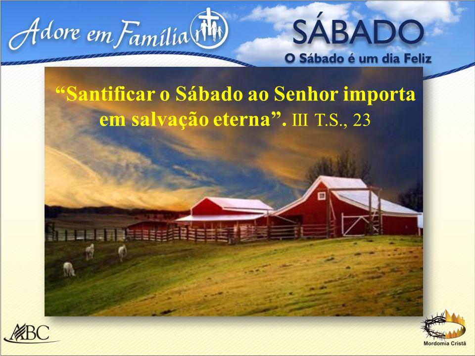 Santificar o Sábado ao Senhor importa em salvação eterna . III T. S