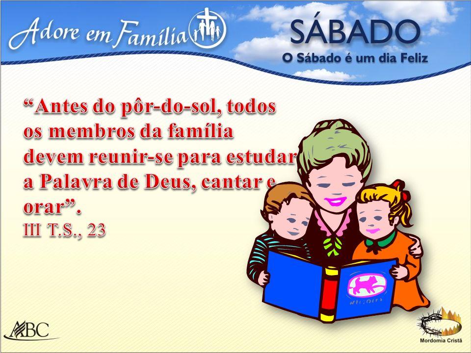 Antes do pôr-do-sol, todos os membros da família devem reunir-se para estudar a Palavra de Deus, cantar e orar .