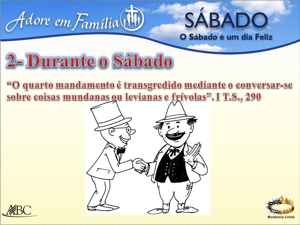 2- Durante o Sábado O quarto mandamento é transgredido mediante o conversar-se.