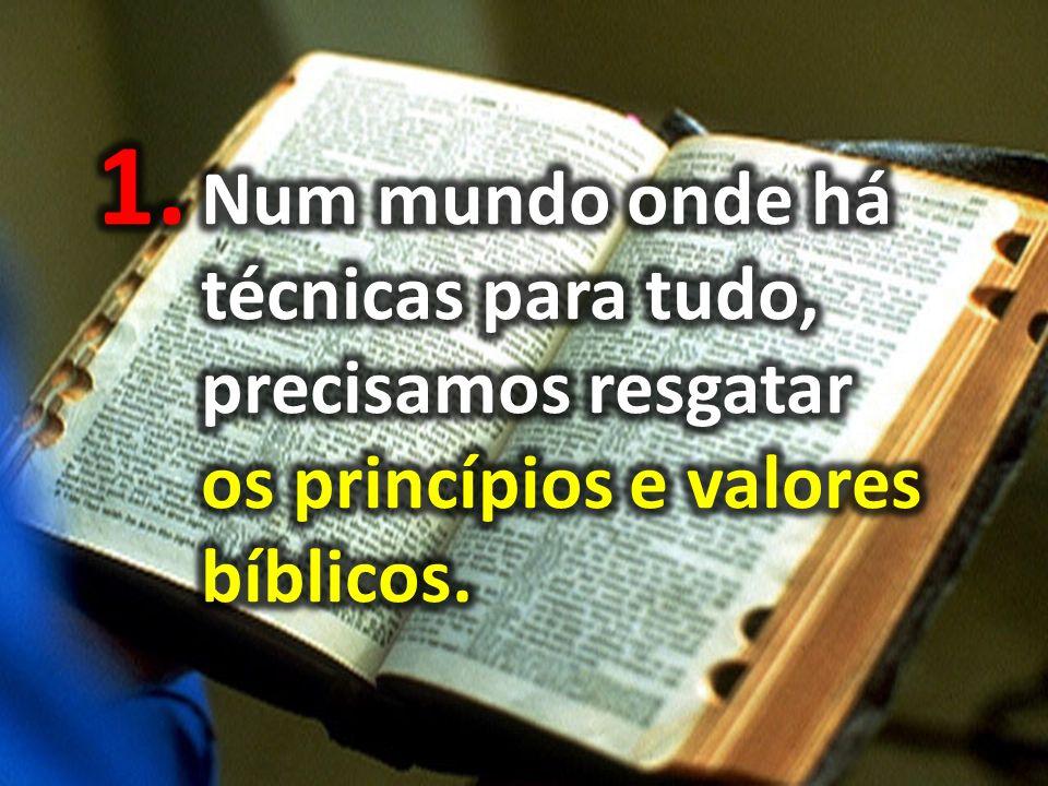 Num mundo onde há técnicas para tudo, precisamos resgatar os princípios e valores bíblicos.