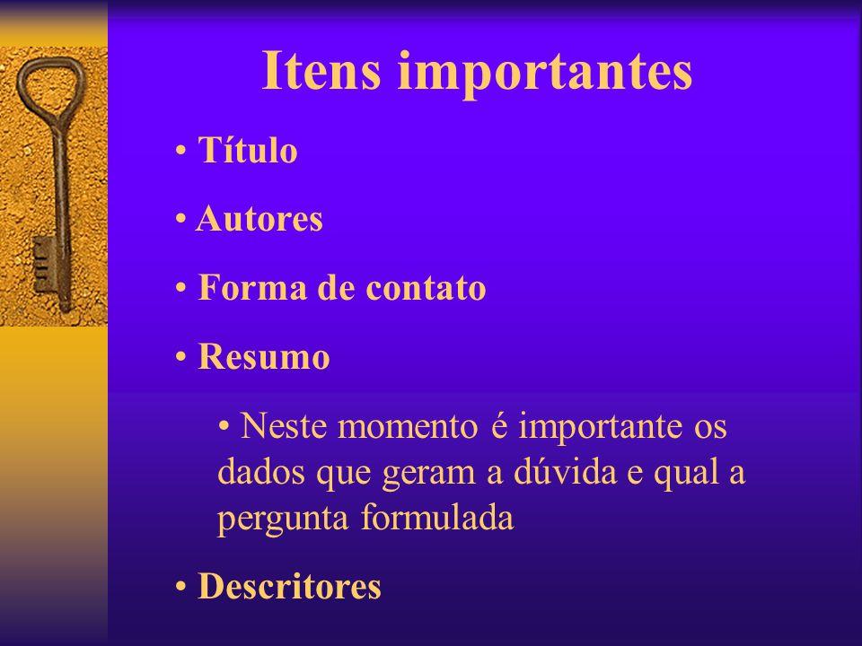 Itens importantes Título Autores Forma de contato Resumo