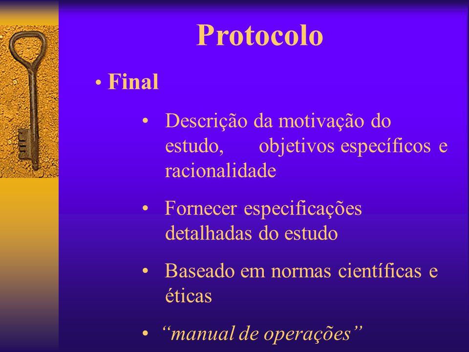 Protocolo Final. Descrição da motivação do estudo, objetivos específicos e racionalidade. Fornecer especificações detalhadas do estudo.