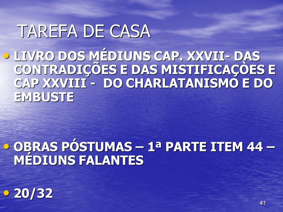 TAREFA DE CASALIVRO DOS MÉDIUNS CAP. XXVII- DAS CONTRADIÇÕES E DAS MISTIFICAÇÒES E CAP XXVIII - DO CHARLATANISMO E DO EMBUSTE.